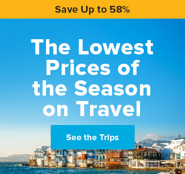 Save Up to 58% - The Lowest Prices of the Season on Travel - See the Trips