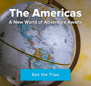 The Americas: A New World of Adventure Awaits - See the Trips