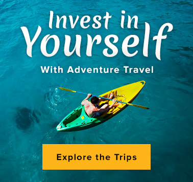 Invest in Yourself - With Adventure Travel - Explore the Trips