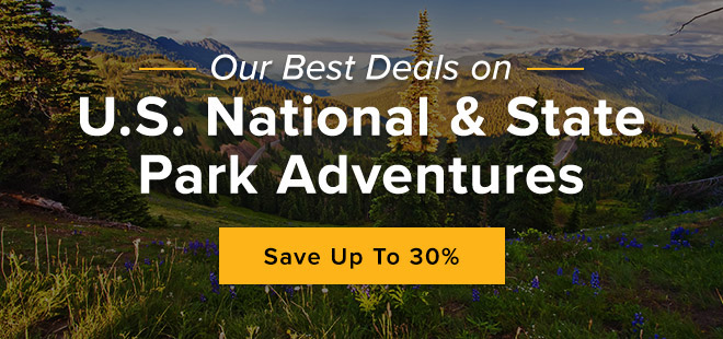 Our Best Deals on U.S. National & State Park Adventures - Save up to 30%