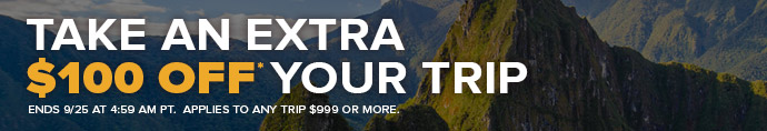 Take an extra $100 off your trip, offer ends 9/25 4:59 PDT. Applies to orders of $999 or more.